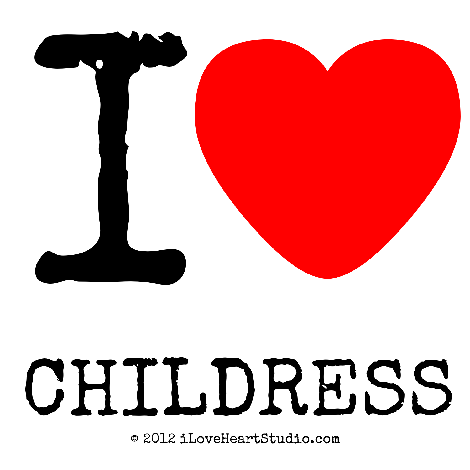 I love heart childress design on poster mug t shirt and many more iloveheartstudio com i love