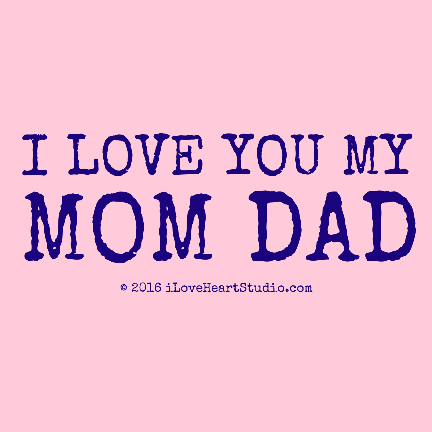 i love you my mom dad