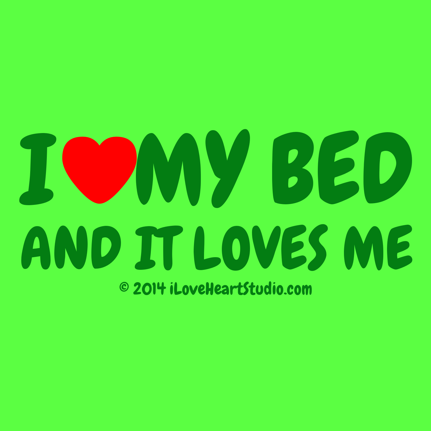 I Love My Bed i [love heart] my bed and it loves me' design on t-shirt, poster
