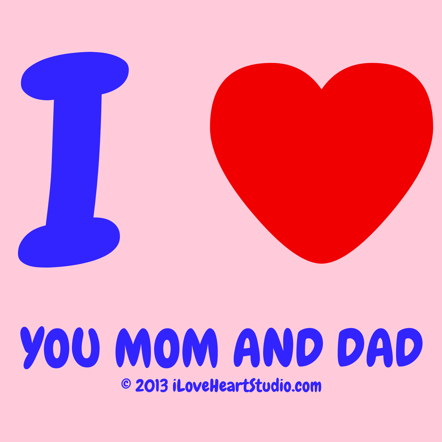 i love heart you mom and dad