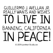 Guillermo J. Avellan Jr. Really Wants And Wishes To Live In Banning, California In Peace!