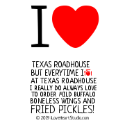 I [Love Heart] Texas Roadhouse But Everytime I [Cutlery And Plate] At Texas Roadhouse I Really Do Always Love To Order Mild Buffalo Boneless Wings And Fried Pickles!