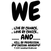 We      .. Live By Chance..     ... Love By Choice...         ..... And.....    ... Kill By Profession...