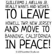 Guillermo J. Avellan Jr. Really Wants And Wishes To Leave Howell Twp, New Jersey And Move To Banning, California In Peace!