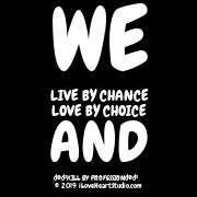 We       Live By Chance       Love By Choice           And