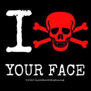 I [Skull Crossed Bones] Your Face