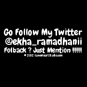 Go Follow My Twitter @ekha_ramadhanii Folback ? Just Mention !!!!!