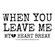 When You Leave Me My [Broken Heart] Heart Break