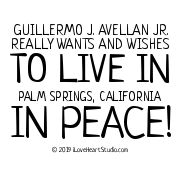 Guillermo J. Avellan Jr. Really Wants And Wishes To Live In Palm Springs, California In Peace!