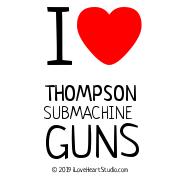 I [Love Heart] Thompson Submachine Guns