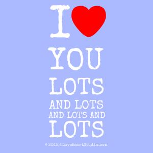 I [Love Heart] You Lots And Lots And Lots And Lots