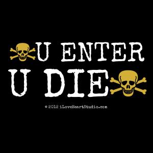 [Skull Crossed Bones] U Enter U Die [Skull Crossed Bones]